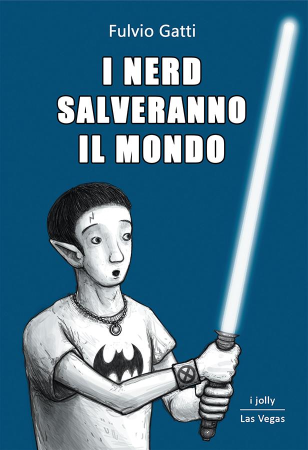 I NERD SALVERANNO IL MONDO – di Fulvio Gatti 8 - fanzine