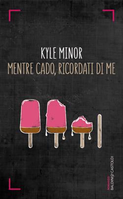 Mentre cado, ricordati di me di Kyle Minor 7 Iyezine.com