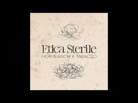 Etica Sterile - Fiori Bianchi e Tabacco 5 Iyezine.com