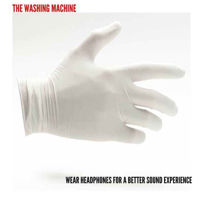 The Washing Machine - Wear Headphones For A Better Sound Experience 3 - fanzine