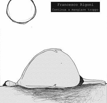 Francesco Rigoni - Continua a mangiare troppo 1 - fanzine