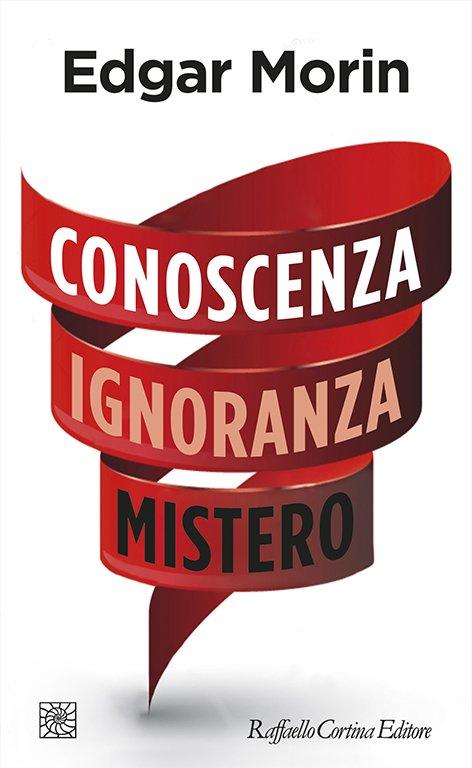 Edgar Morin, Conoscenza Ignoranza Mistero (Raffaello Cortina, 2018) 1 - fanzine