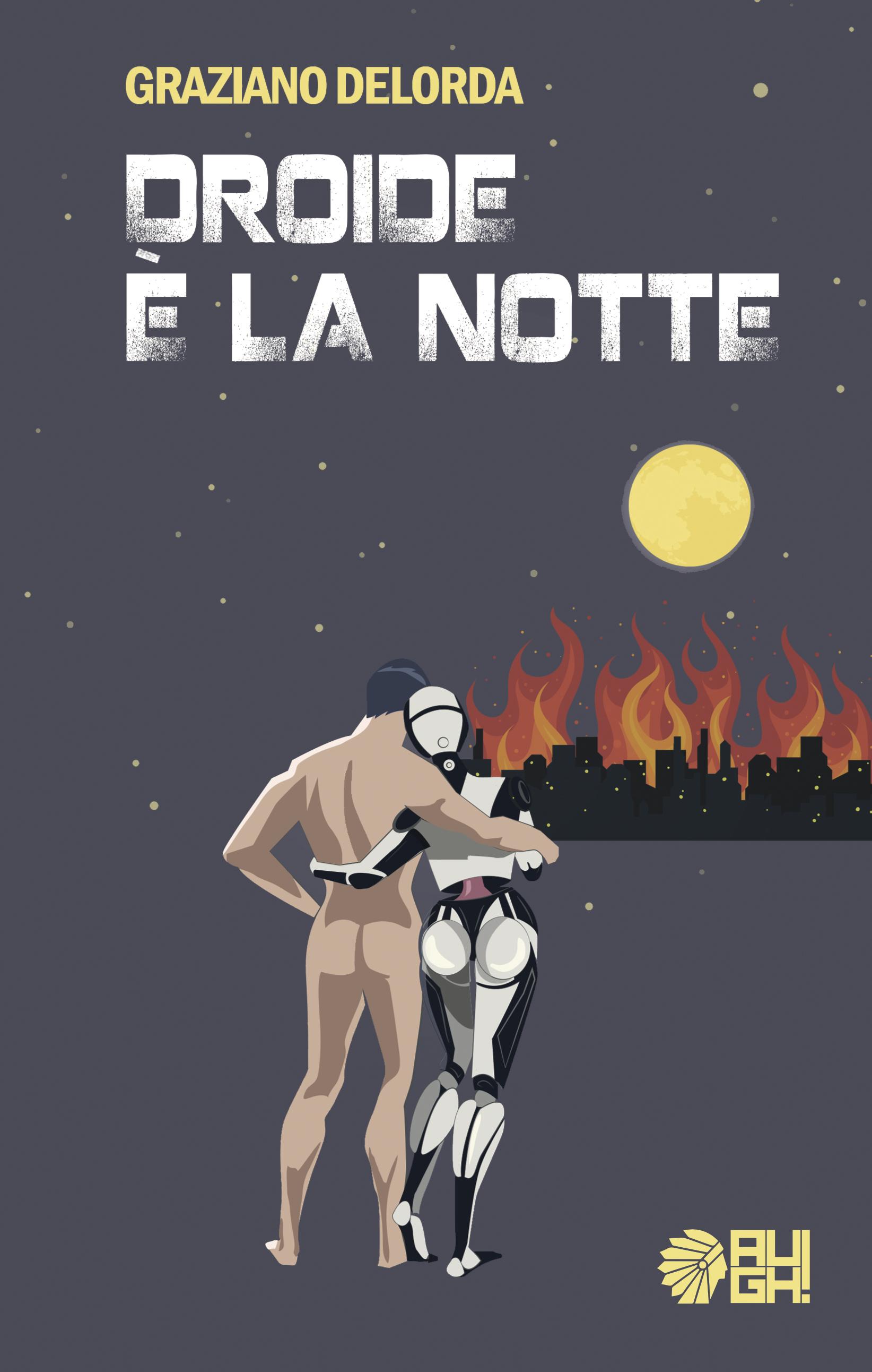 Droide è la notte - Graziano Delorda (AUGH!, 2017) 6 - fanzine