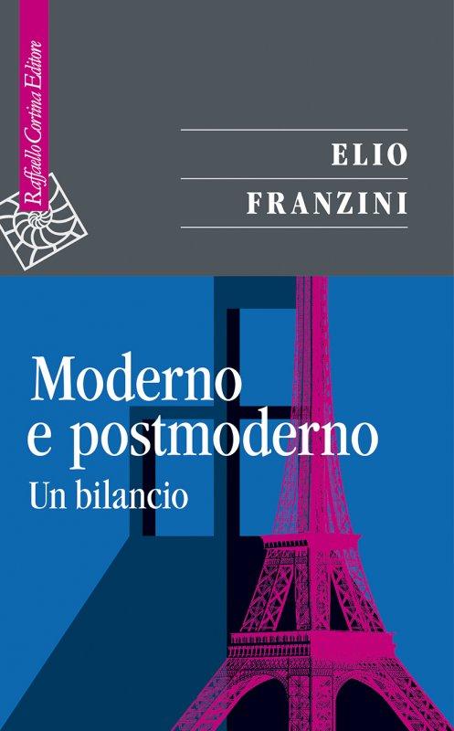 Elio Franzini - Moderno e postmoderno. Un bilancio (Cortina, 2018) 1 - fanzine