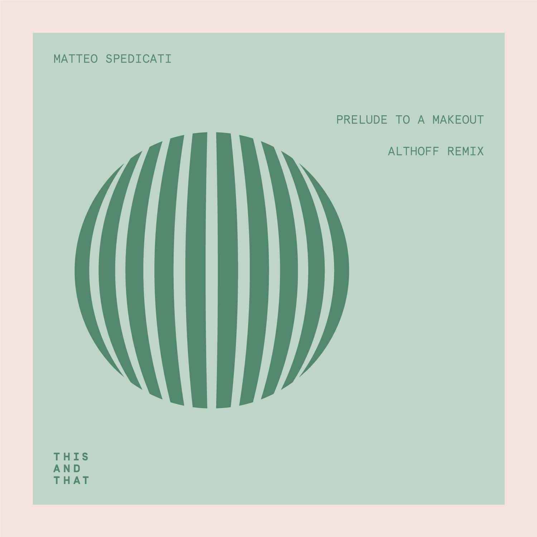 Matteo Spedicati - Prelude To A Makeout EP (incl. Althoff Remix) 7 - fanzine