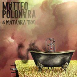 Matteo Polonara & Mataara Trio - Nella Vasca o Nel Giardino di Fianco? 2 - fanzine