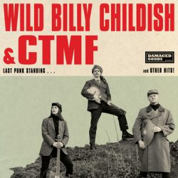 "WILD BILLY CHILDISH & CTMF ""LAST PUNK STANDING...and other hits!"" (DAMAGED GOODS – 2019) 2 - fanzine"