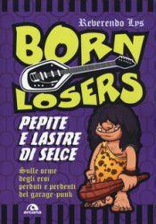 Born Losers. Pepite e lastre di selce