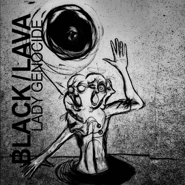 "Black Lava ""LADY GENOCIDE"""