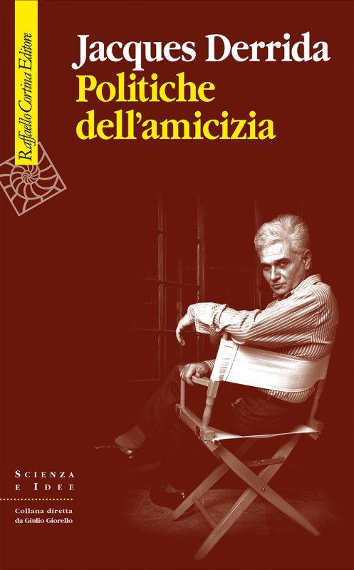 Jacques Derrida - Politiche dell'amicizia (Cortina, 2020) 1 - fanzine