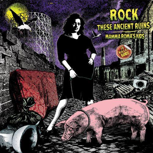 Roma caput (punk) mundi - Rock these ancient ruins – Mamma Roma's kids 4 - fanzine