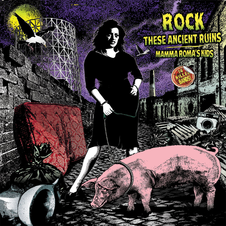 Roma caput (punk) mundi - Rock these ancient ruins – Mamma Roma's kids 5 - fanzine