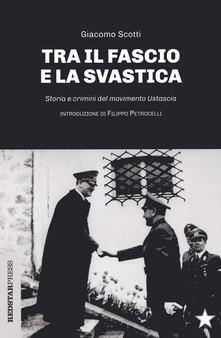 """Giacomo Scotti """"Tra il fascio e la svastica - Storia e crimini del movimento Ustascia"""""""