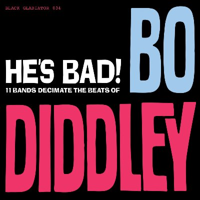 HE'S BAD! 11 BANDS DECIMATE THE BEATS OF BO DIDDLEY 6 - fanzine